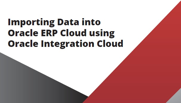 Keste Importing Data into Oracle ERP Cloud using Oracle Integration Cloud White Paper