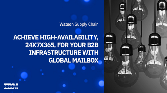 Achieve high-availability, 24x7x365, for your B2B infrastructure with Global Mailbox