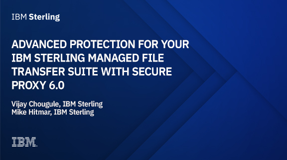 Advanced protection for your IBM Sterling Managed File Transfer Suite with Secure Proxy 6.0