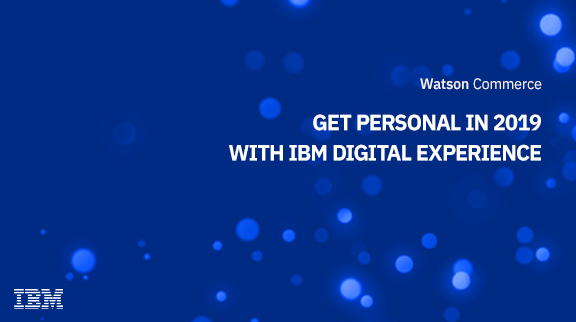 See how easy it is to get personal in 2019 with IBM DX