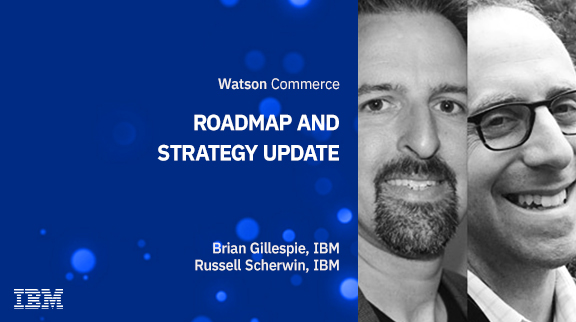 The Path Forward – IBM Watson Commerce Strategy and Roadmap