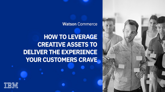 How to Leverage Creative Assets to Deliver the Experience Your Customers Crave