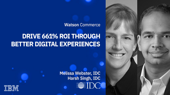 IDC Research findings: Organizations drive 661% ROI and derive more revenue through better digital experiences with IBM