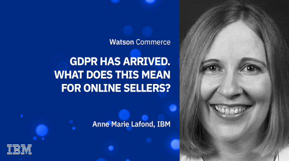 GDPR Has Arrived. What Does This Mean for Online Sellers?
