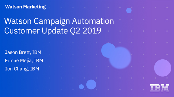 Watson Campaign Automation Customer Update Q2 2019