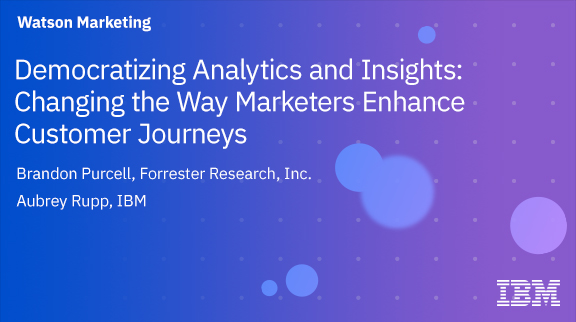 Democratizing Analytics and Insights: Changing the Way Marketers Enhance Customer Journeys