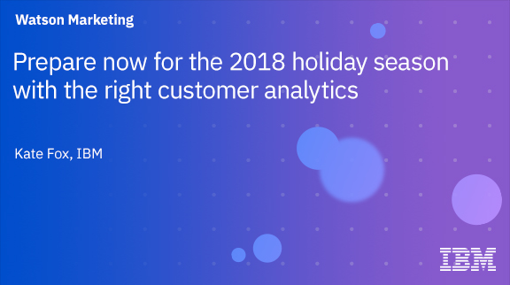 Prepare now for the 2018 holiday season with the right customer analytics
