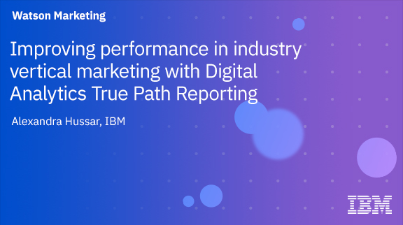 Client Community: Improving performance in industry vertical marketing with Digital Analytics True Path Reporting