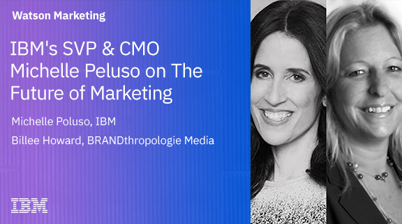 IBM's SVP & CMO Michelle Peluso on The Future of Marketing