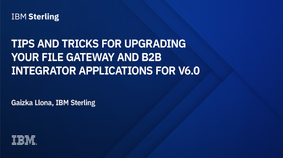 Tips and tricks for Upgrading your File Gateway and B2B Integrator applications for V6.0