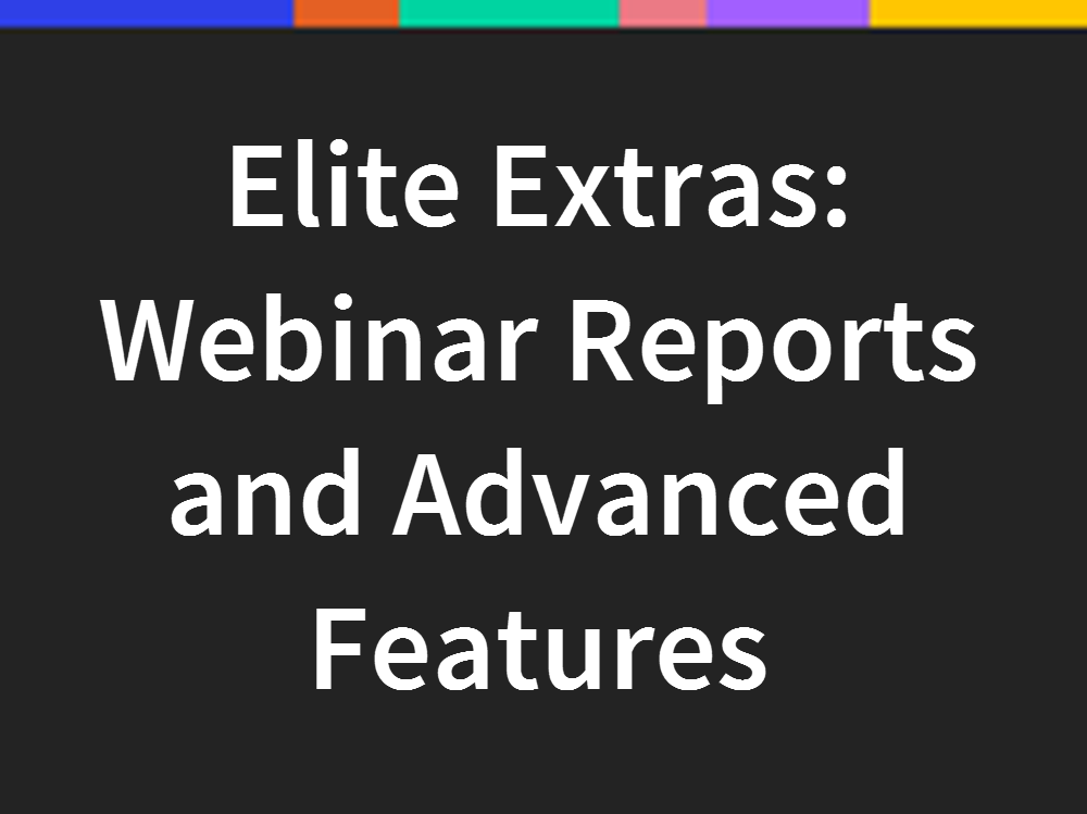 Elite Extras:  Webinar Reports and Advanced Features