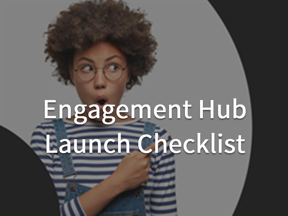 Engagement Hub Launch Checklist
