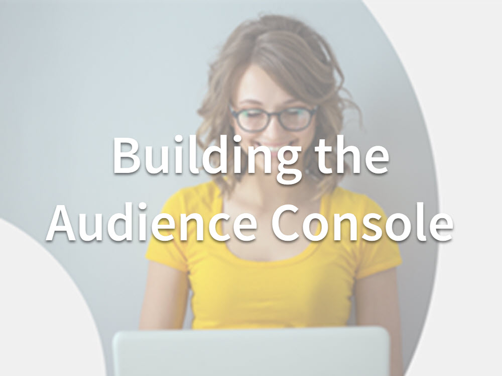 Building the Audience Console