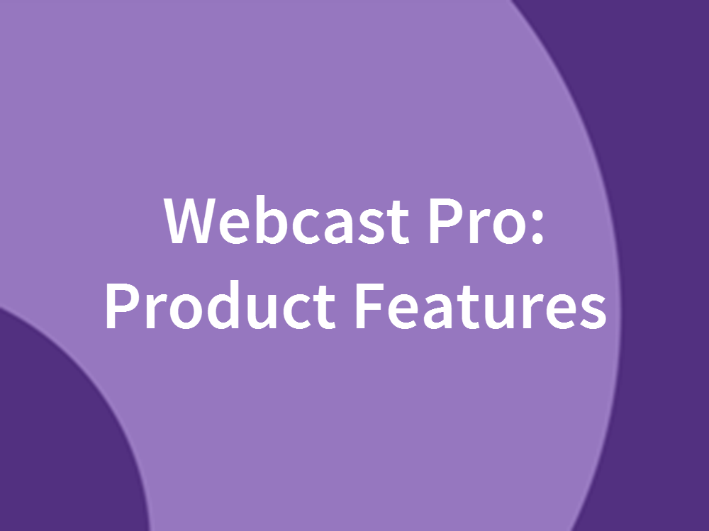 Webcast Pro: Product Features