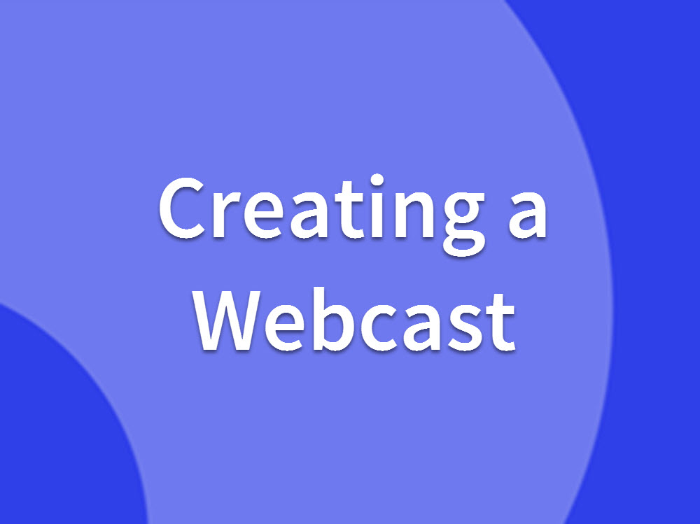 Creating a Webcast