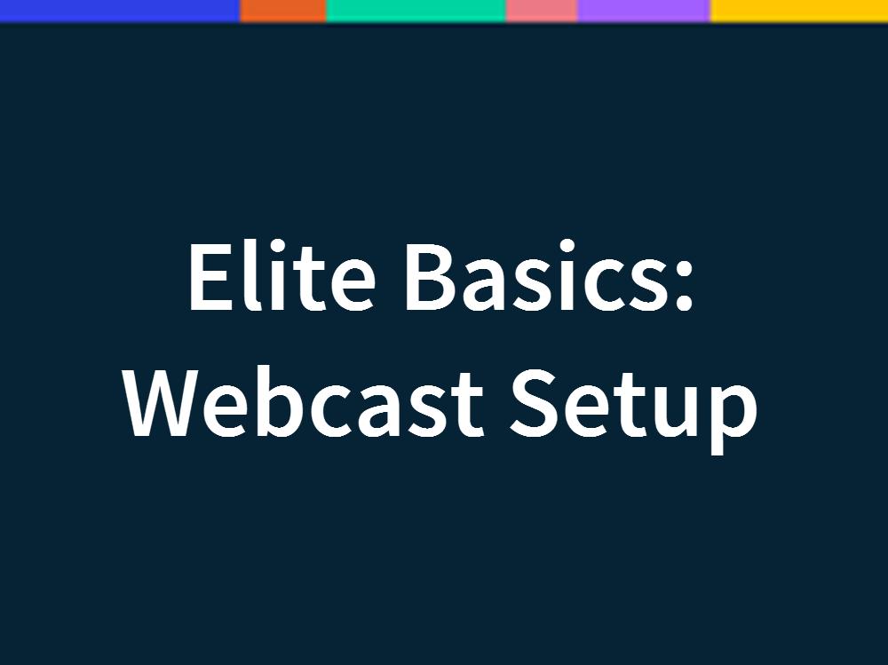 Elite Basics:  Setting Up Your Elite Webcast