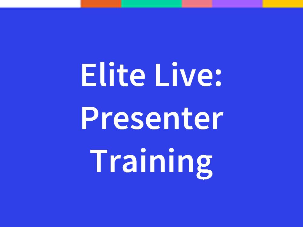 Elite Live:  How to Present a Live Webinar